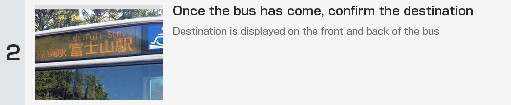 Once the bus has come, confirm the destination