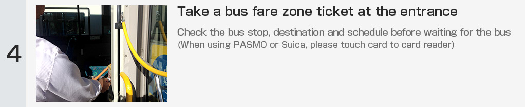 Take a bus fare zone ticket at the entrance